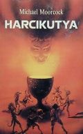 Moorcock, Michael - HARCIKUTYA