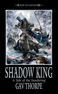 Time of Legends - The Sundering - SHADOW KING (Gav Thorpe)