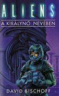 Aliens - KIRÁLYNŐ NEVÉBEN, A (1. kiadás) (antikvár)
