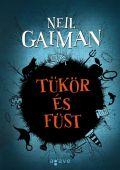 Gaiman, Neil - TÜKÖR ÉS FÜST (3. kiadás)