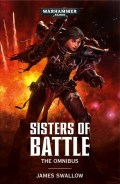 Adepta Sororitas - SISTERS OF BATTLE: The Omnibus (James Swallow)