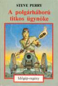 Időgép - POLGÁRHÁBORÚ TITKOS ÜGYNÖKE, A (antikvár)
