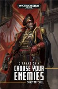 Ciaphas Cain - CHOOSE YOUR ENEMIES (Sandy Mitchell)