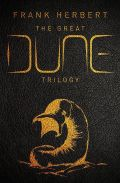 Dune Chronicles - GREAT DUNE TRILOGY, THE: Dune, Dune Messiah, Children of Dune