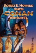 Conan - ROBERT E. HOWARD ÖSSZES CONAN TÖRTÉNETE I. (antikvár)